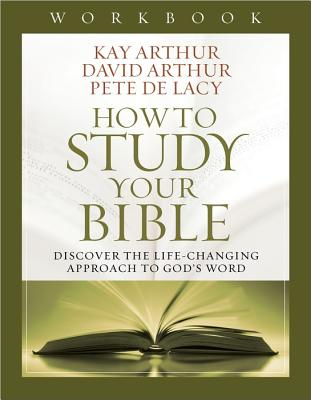 Image for How to Study Your Bible Workbook: Discover the Life-Changing Approach to God's Word