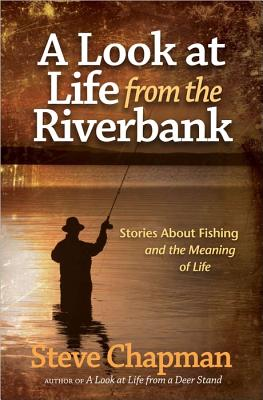 Image for A Look at Life from the Riverbank: Stories About Fishing and the Meaning of Life