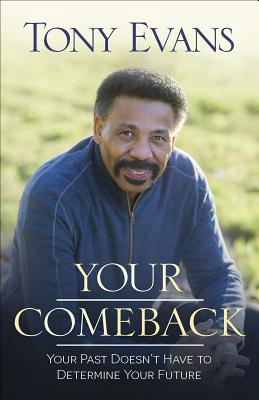 Image for Your Comeback: Your Past Doesn't Have to Determine Your Future