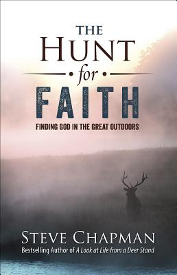 Image for The Hunt for Faith: Finding God in the Great Outdoors