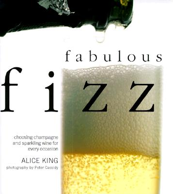 Image for FABULOUS FIZZ : CHOOSING CHAMPAGNE AND SPAKLING WINE FOR EVERY OCCASION