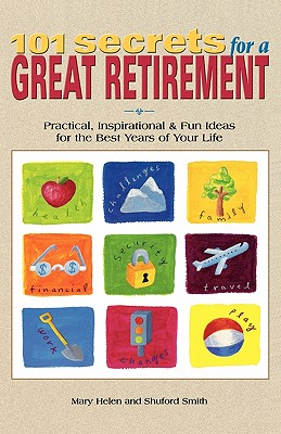 101 Secrets for a Great Retirement : Practical, Inspirational, & Fun Ideas for the Best Years of Your Life!, Smith, Shuford