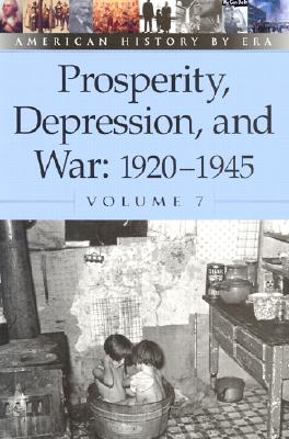 Prosperity, Depression, and War : 1920-1945: 1920-1945 (American History By Era), Egendorf, Laura K.