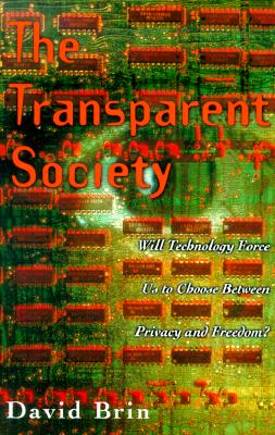 The Transparent Society: Will Technology Force Us To Choose Between Privacy And Freedom?, Brin, David