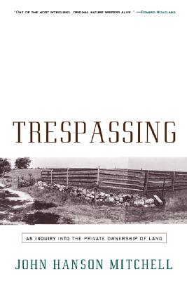 Image for TRESPASSING : AN INQUIRY INTO THE PRIVAT