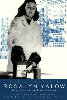 Rosalyn Yalow: Nobel Laureate: Her Life and Work in Medicine (Helix Books), Straus, Eugene