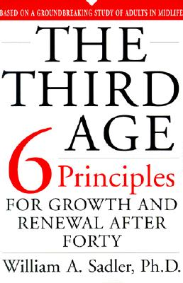 The Third Age: Six Principles for Personal Growth and Rejuvenation after Forty, Sadler, William; Sadler, Ph.D., William A.