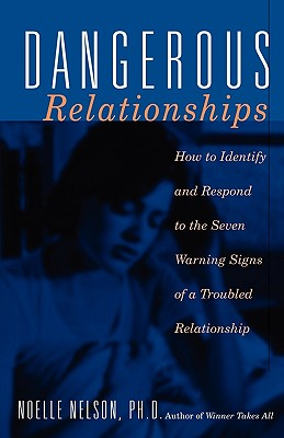 Image for Dangerous Relationships: How To Identify And Respond To The Seven Warning Signs Of A Troubled Relationship
