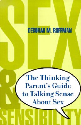 "Sex and Sensibility: The Thinking Parent's Guide to Talking Sense About Sex, ""Roffman, Deborah M."""