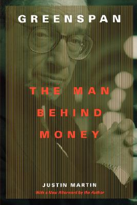 Greenspan: The Man Behind Money, Martin, Justin