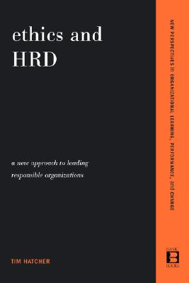 Ethics and HRD: A New Approach To Leading Responsible Organizations (New Perspectives in Organization), Hatcher, Tim
