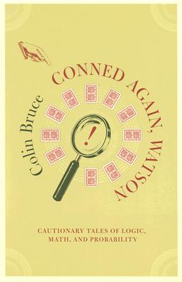 Conned Again, Watson!: Cautionary Tales of Logic, Math, and Probability, Bruce, Colin