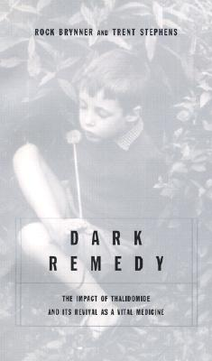 Dark Remedy: The Impact of Thalidomide and Its Revival as a Vital Medicine, Stephens, Trent; Brynner, Rock