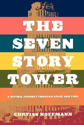 Image for Seven Story Tower: A Mythic Journey Through Space and Time