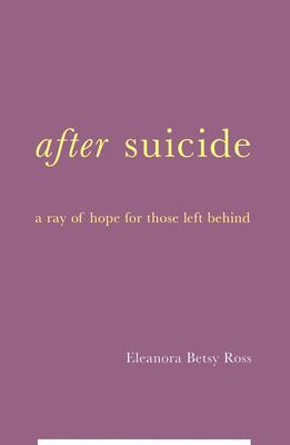 Image for After Suicide: A Ray Of Hope For Those Left Behind