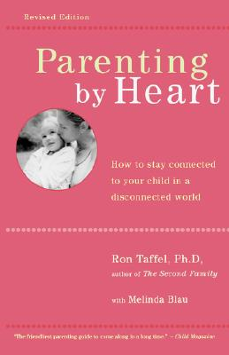 Image for Parenting by Heart: How to Stay Connected to Your Child in a Disconnected World