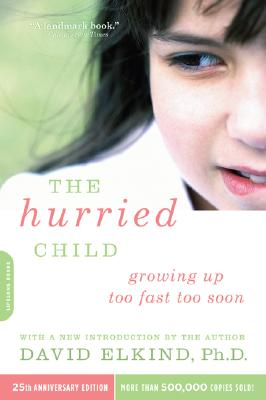 The Hurried Child, 25th anniversary edition, Elkind, David