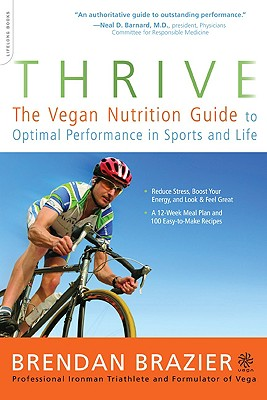 Thrive: The Vegan Nutrition Guide to Optimal Performance in Sports and Life, Brendan Brazier