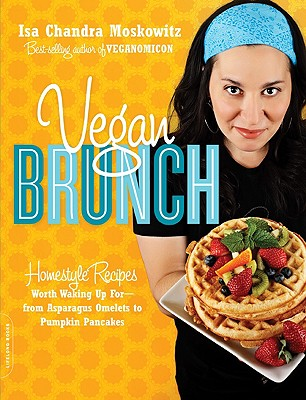 Image for Vegan Brunch: Homestyle Recipes Worth Waking Up For--From Asparagus Omelets to P