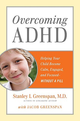 OVERCOMING ADHD : HELPING YOUR CHILD BEC, STANLEY I GREENSPAN