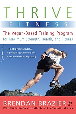 Thrive Fitness: The Vegan-Based Training Program for Maximum Strength, Health, and Fitness, Brazier, Brendan