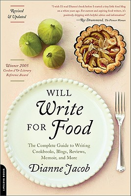 Will Write for Food: The Complete Guide to Writing Cookbooks, Blogs, Reviews, Memoir, and More (Will Write for Food: The Complete Guide to Writing Blogs,), Dianne Jacob