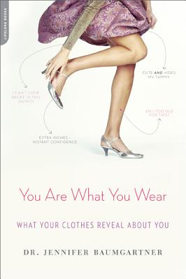 You Are What You Wear: What Your Clothes Reveal About You, Baumgartner, Jennifer