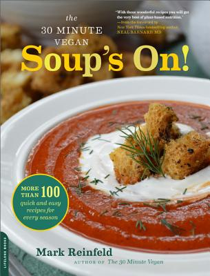 The 30-Minute Vegan: Soup's On!: More than 100 Quick and Easy Recipes for Every Season, Reinfeld, Mark
