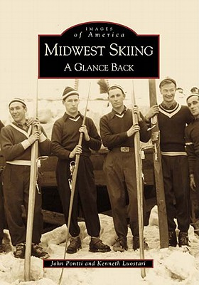 Midwest Skiing: A Glance Back (Images of America: Michigan), John  Pontti; Kenneth  Luostari