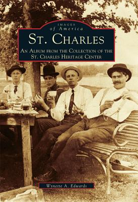 St. Charles : An Album from the Collection of the St. Charles Heritage Center (Images of America Ser.), Edwards, Wynette A.