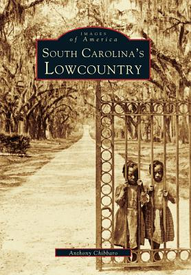 South Carolina's Lowcountry (Images of America), Chibbaro, Anthony