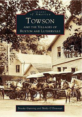 Towson and the Villages of Ruxton and Lutherville (Images of America: Maryland), Brooke  Gunning  and  Molly  O'Donovan; Gunning