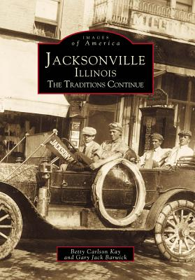 Jacksonville (Images of America: Illinois), Carlson Kay, Betty; Barwick, Gary Jack
