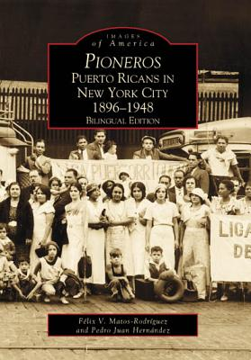 Pioneros: Puerto Ricans in New York City 1892-1948 (NY)  (Images of America) (English and Spanish Edition), Matos-Rodriguez, Felix V.; Hernandez, Pedro Juan