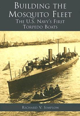 Image for Building the Mosquito Fleet: The U.S. Navy's First Torpedo Boats  (RI)