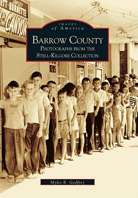 Barrow County:  Stell-Kilgore Collection  (GA)   (Images of America), Godfrey, Myles R.