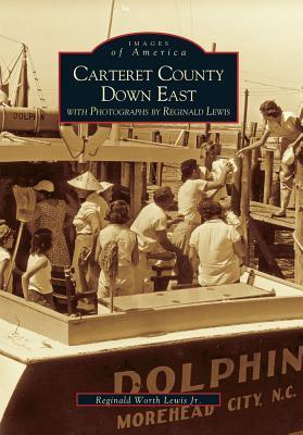 Reginald Lewis's Carteret County Down East (Images of America), Lewis  Jr., Reginald Worth