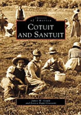Cotuit and Santuit (Images of America Ser.: Massachusetts), Gould, James W.; Rapp Grassetti, Jessica