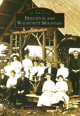 Princeton  and  Wachusett  Mountain  (MA)   (Images  of  America), Joyce  Bailey  Anderson