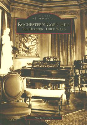 Rochester's Corn Hill: The Historic Third Ward  (NY)  (Images of America), Leavy, Michael