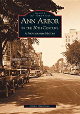 Ann Arbor in the 20th Century: A Photographic History [Images of America]