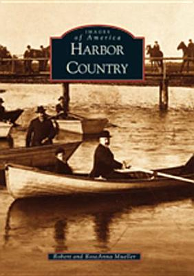 Harbor Country  (MI)   (Images of America), Robert  Mueller; Roseanna  Mueller
