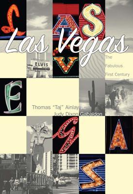 "Las Vegas:  The Fabulous First Century   (NV)   (Making of America), Ainlay Jr., Thomas ""Taj""; Dixon Gabaldon, Judy"