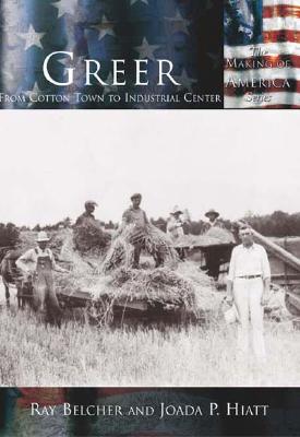 Greer: From Cotton Town to Industrial Center   (SC)  (Making of America), Belcher, Ray; Joada P. Hiatt