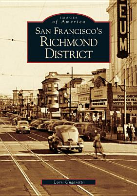 San Francisco's Richmond District (CA)  (Images of America), Lorri Ungaretti