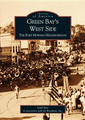 Image for Green Bay's West Side: The Fort Howard Neighborhood  (WI)   (Images of America)