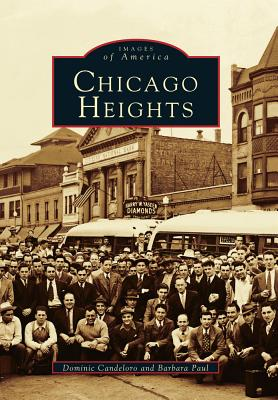 Chicago Heights  (IL)   (Images of America), Dominic Candeloro; Barbara Paul