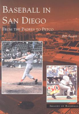 Baseball in San Diego From the Padres to Petco
