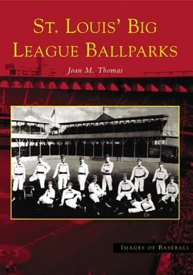 St. Louis' Big League Ballparks [Images of Baseball Series], Thomas, Joan M.