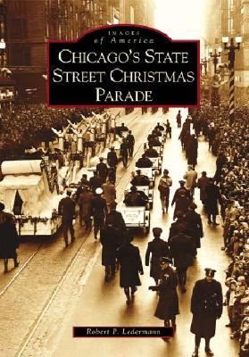 Chicago's State Street Christmas Parade (IL) (Images of America), Ledermann, Robert P.